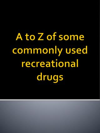 A to Z of some commonly used recreational drugs
