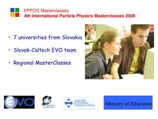 7 universities from Slovakia   Slovak-Caltech EVO team  Regional MasterClasses