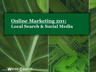 Online Marketing 201:  Local Search &  Social Media