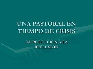 UNA PASTORAL EN TIEMPO DE CRISIS