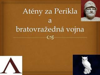 Atény za  Perikla a  bratovražedná vojna