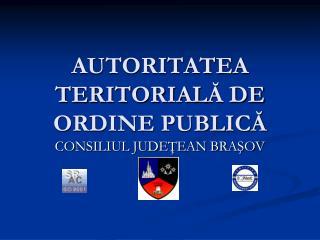 AUTORITATEA TERITORIAL Ă DE ORDINE PUBLICĂ