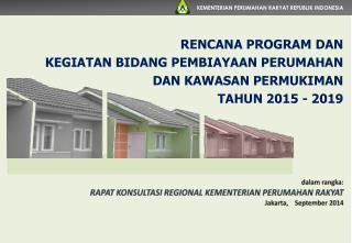 RENCANA PROGRAM DAN KEGIATAN BIDANG PEMBIAYAAN PERUMAHAN DAN KAWASAN PERMUKIMAN TAHUN 2015 - 2019