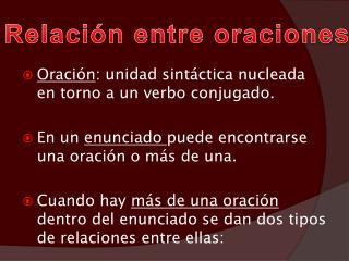 Oración : unidad sintáctica nucleada en torno a un verbo conjugado.