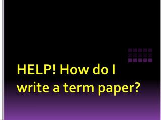 HELP! How do I write a term paper?
