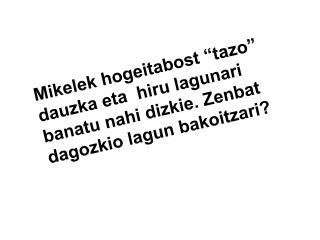 """8 """"tazo"""" dagozkio  lagun bakoitzari"""
