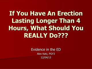 If You Have An Erection Lasting Longer Than 4 Hours, What Should You REALLY Do???