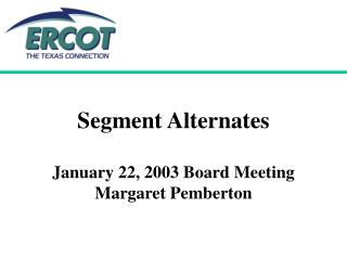 Segment Alternates January 22, 2003 Board Meeting Margaret Pemberton