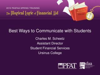 Best Ways to Communicate with Students  Charles M. Scheetz Assistant Director  Student Financial Services Ursinus Colleg