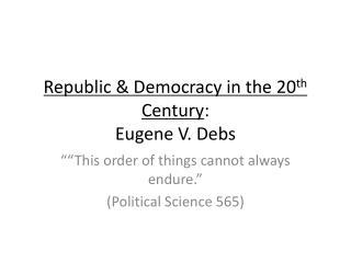 Republic & Democracy in the 20 th  Century : Eugene V. Debs
