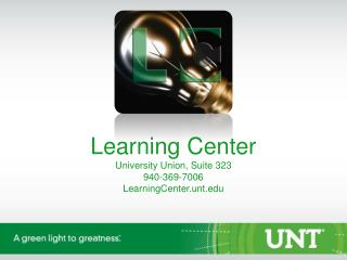 Learning Center University Union, Suite 323 940-369-7006 LearningCenter.unt