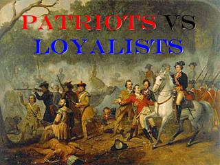 PATRIOTS  VS  LOYALISTS