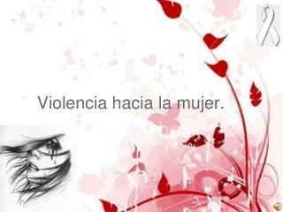 Violencia hacia la mujer.