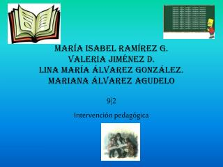 María Isabel Ramírez g. Valeria Jiménez d. Lina maría Álvarez González . Mariana Álvarez Agudelo