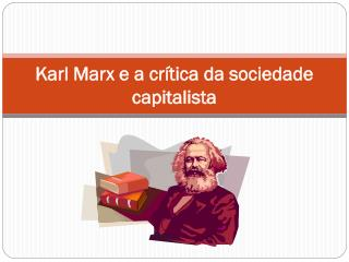 Karl Marx e a crítica da sociedade capitalista