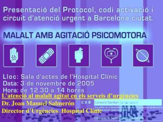 L'atenció al malalt agitat en els serveis d'urgències Dr. Joan Manuel Salmerón