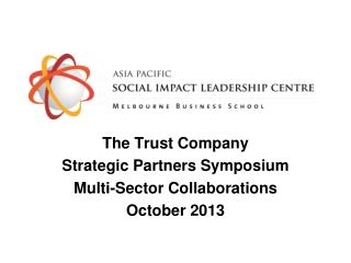 The Trust Company Strategic Partners Symposium Multi-Sector Collaborations October 2013