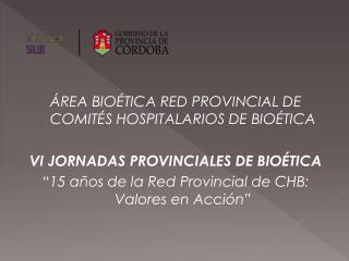 ÁREA BIOÉTICA RED PROVINCIAL DE COMITÉS HOSPITALARIOS DE BIOÉTICA