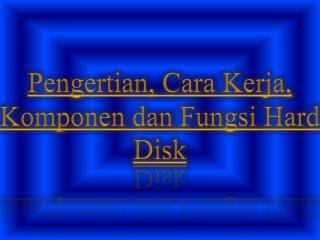 Pengertian, Cara Kerja, Komponen dan Fungsi Hard Disk