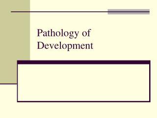 Pathology of Development