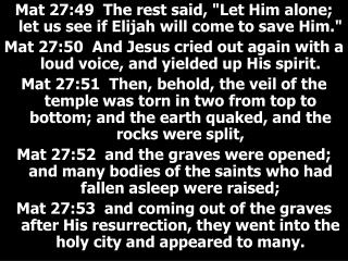 """Mat 27:49  The rest said, """"Let Him alone; let us see if Elijah will come to save Him."""""""