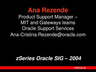 Ana Rezende Product Support Manager � MIT and Gateways teams Oracle Support Services