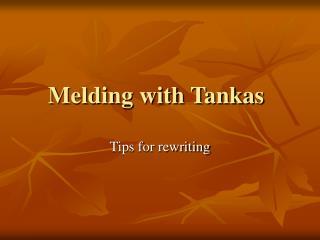 Melding with Tankas