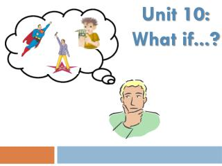 Unit 10: What if...?