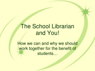 The School Librarian  and You!