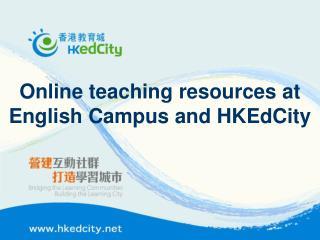 Online teaching resources at English Campus and HKEdCity
