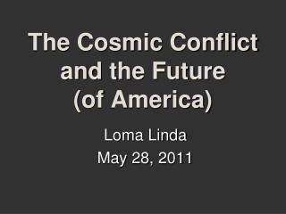 The Cosmic Conflict and the Future  (of America)
