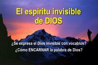 ¿Se expresa el Dios invisible con vocablos? ¿Cómo ENCARNAR la palabra de Dios?