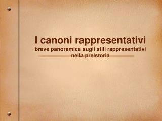 I canoni rappresentativi breve panoramica sugli stili rappresentativi nella preistoria