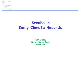 Breaks in  Daily Climate Records Ralf  Lindau University of Bonn Germany