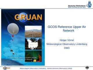 GCOS Reference Upper Air Network Holger Vömel Meteorological Observatory Lindenberg DWD