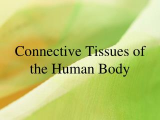 Connective Tissues of the Human Body