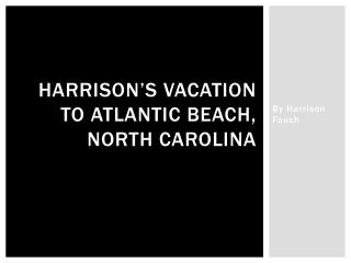 Harrison's Vacation to  atlantic beach, north  carolina