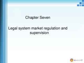 Chapter Seven Legal system market regulation and supervision