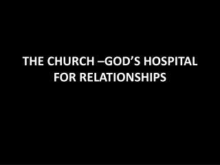 THE CHURCH –GOD'S HOSPITAL FOR RELATIONSHIPS