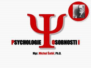 P SYCHOLOGIE            O SOBNOSTI  I Mgr.  Michal Šafář , Ph.D.