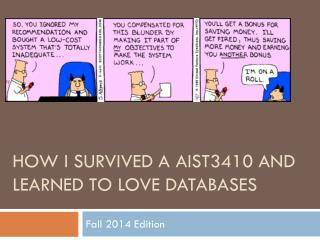 How I Survived  A AIST3410 and  Learned to Love  Databases