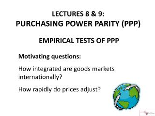 LECTURES 8 & 9:   PURCHASING POWER PARITY (PPP)  EMPIRICAL TESTS OF PPP