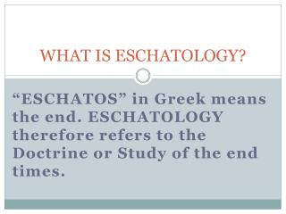 WHAT IS ESCHATOLOGY?