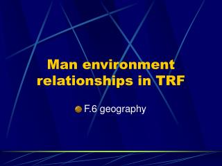 Man environment relationships in TRF