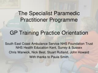 The Specialist Paramedic  Practitioner Programme GP Training Practice Orientation