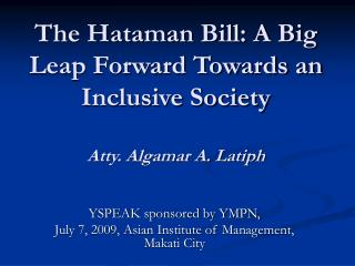 The Hataman Bill: A Big Leap Forward Towards an Inclusive Society  Atty. Algamar A. Latiph
