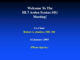 Welcome To The HL7 Arden Syntax SIG Meeting!