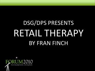 DSG/DPS PRESENTS RETAIL THERAPY BY FRAN FINCH