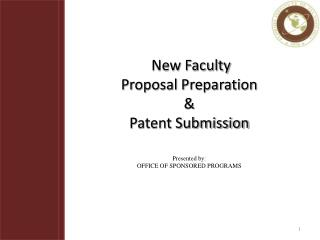 New Faculty    Proposal Preparation  &  Patent Submission Presented by: