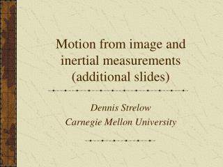 Motion from image and inertial measurements (additional slides)